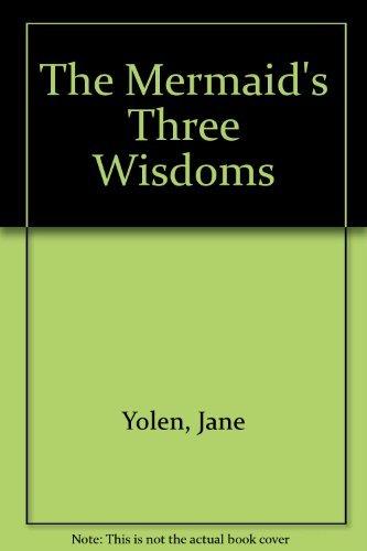 The Mermaid's Three Wisdoms: Rader, Laura, Yolen, Jane