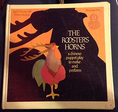 9780529054470: The Rooster's Horns: A Chinese Puppet Play to Make and Perform (Unicef Storycraft Book)