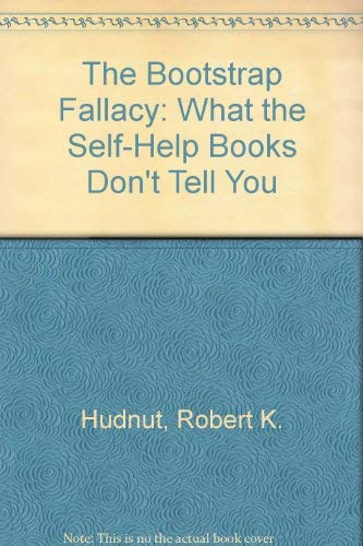 9780529054951: The Bootstrap Fallacy: What the Self-Help Books Don't Tell You