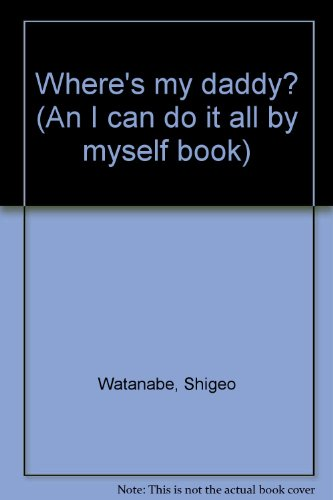 Where's my daddy? (An I can do it all by myself book) (0529055775) by Shigeo Watanabe