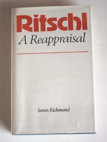9780529056221: Ritschl, a reappraisal: A study in systematic theology