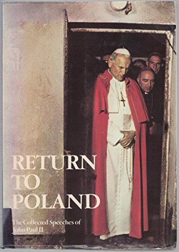 Return to Poland: The Collected Speeches of John Paul II: John Paul Ii, Pope