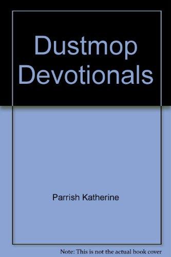 Dustmop Devotionals: Parrish, Katherine