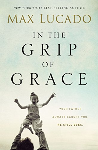 9780529100511: In the Grip of Grace: Your Father Always Caught You. He Still Does