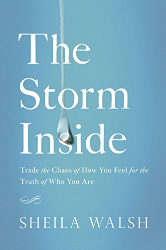 9780529102683: The Storm Inside: Trade the Chaos of How You Feel for the Truth of Who You Are