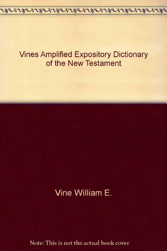 Vines Amplified Expository Dictionary of the New Testament (0529103834) by Vine, William E.