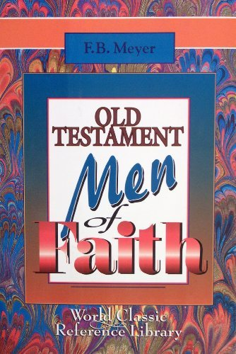 Old Testament Men of Faith (World Classic Reference Library) (also published as: Patriarchs of the ...