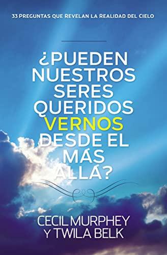 9780529109323: Pueden Nuestros Seres Queridos Vernos Desde El Mas Alla?: ...y 33 Preguntas Mas Que Revelan La Realidad del Cielo
