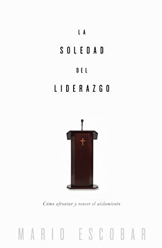 9780529109774: La soledad del liderazgo: Cómo afrontar y vencer el aislamiento (Spanish Edition)