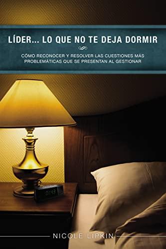 9780529109842: Lider... Lo Que No Te Deja Dormir: Como Reconocer y Resolver Las Cuestiones Mas Problematicas Que Se Presentan Al Gestionar