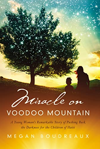 9780529110947: Miracle on Voodoo Mountain: A Young Woman's Remarkable Story of Pushing Back the Darkness for the Children of Haiti