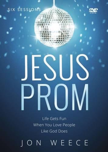 9780529111715: Jesus Prom Video Study: Life Gets Fun When You Love People Like God Does