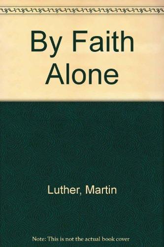 9780529116789: By Faith Alone
