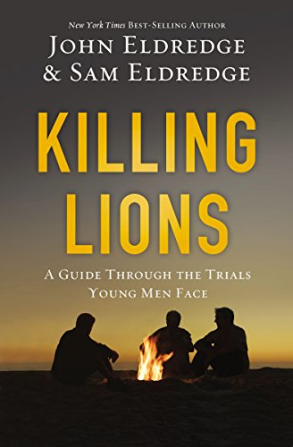 Killing Lions: A Guide Through the Trials Young Men Face: Eldredge, John; Eldredge, Samuel