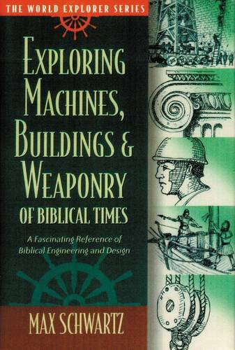 Exploring Machines, Buildings and Weaponry of Biblical Times (World Explorer) (0529117940) by Max Schwartz; Corrie ten Boom