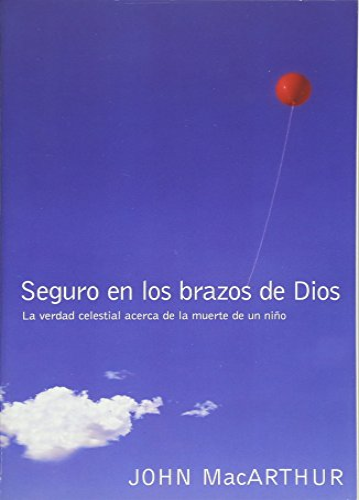 9780529120106: Seguro En Los Brazos de Dios: La Verdad Celestial Acerca de La Muerte de Un Nino. = Safe in the Arms of God