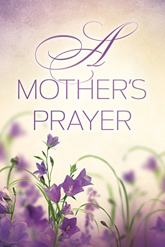 A Mother s Prayer (Paperback): Thomas Nelson Publishers
