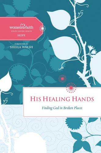 9780529122995: His Healing Hands: Finding God in Broken Places (Women of Faith Study Guides)