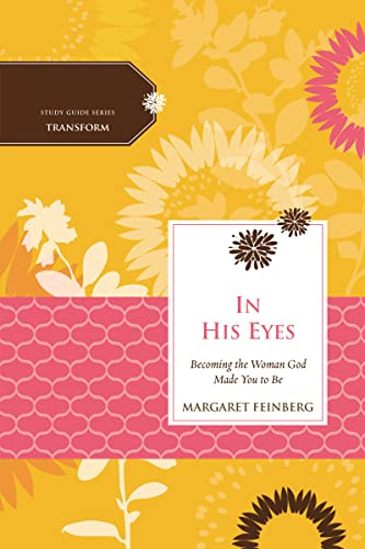 9780529123008: In His Eyes: Becoming the Woman God Made You to Be (Women of Faith Study Guide Series)