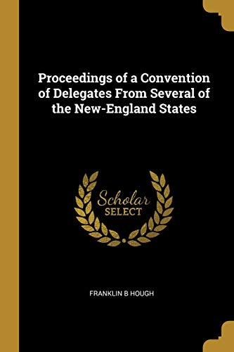 Proceedings of a Convention of Delegates from: Franklin B Hough