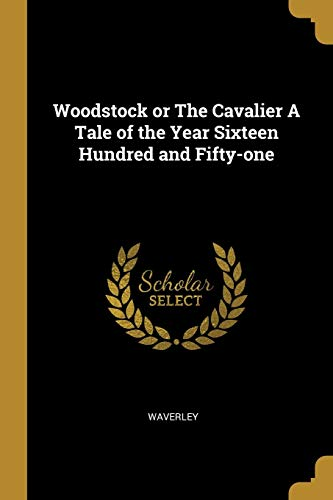 Woodstock or the Cavalier a Tale of: Waverley