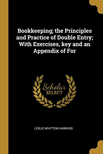 Bookkeeping; The Principles and Practice of Double: Leslie Whittem Hawkins