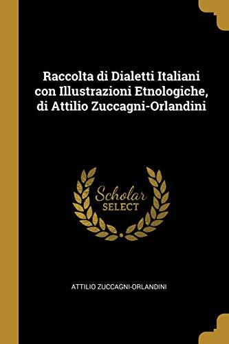 Raccolta Di Dialetti Italiani Con Illustrazioni Etnologiche,: Attilio Zuccagni-Orlandini