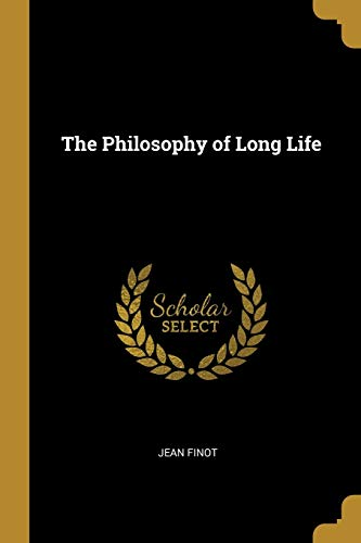The Philosophy of Long Life (Paperback): Jean Finot