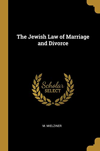 The Jewish Law of Marriage and Divorce: M Mielziner