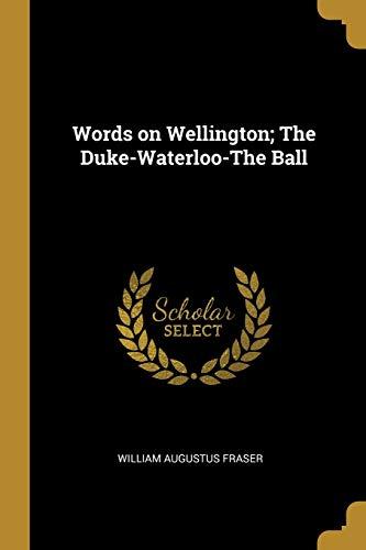 9780530901640: Words on Wellington; The Duke-Waterloo-The Ball