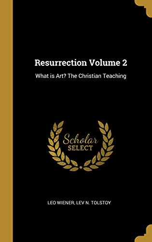 Resurrection Volume 2: What Is Art? the: Leo Wiener, LEV