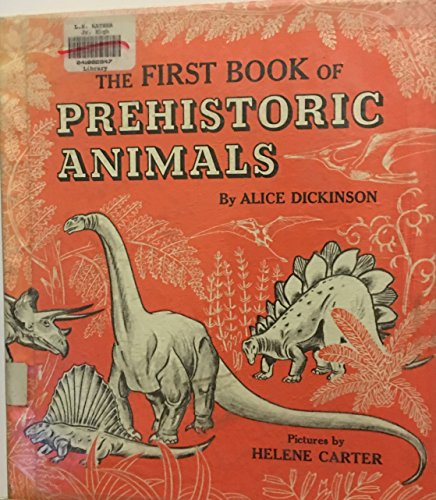 The First Book of Prehistoric Animals (The: Alice Dickinson; Illustrator-Helene