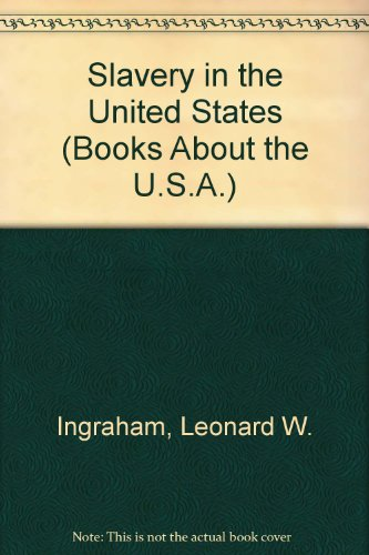 Slavery in the United States (Books About the U.S.A.): Leonard W. Ingraham