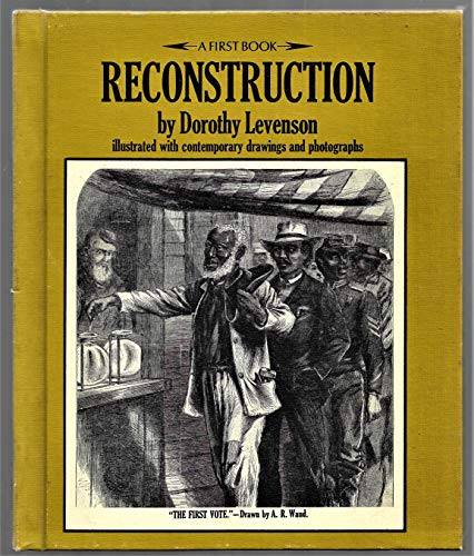First Book of Reconstruction (First Bks.): Levenson, Dorothy, Illustrated by Waud, A. R.