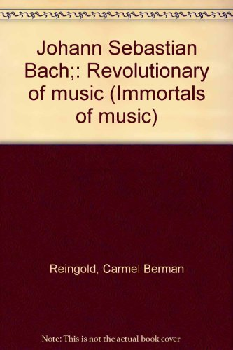 9780531009567: Johann Sebastian Bach;: Revolutionary of music (Immortals of music)