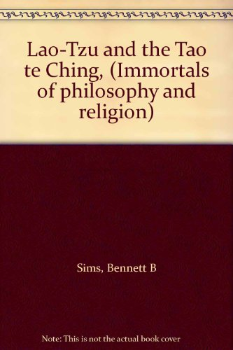 Lao-Tzu and the Tao Te Ching: Immortals of Philosophy and Religion: Sims, Bennett B.