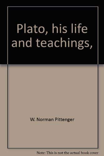 Plato, his life and teachings, (Immortals of: W. Norman Pittenger
