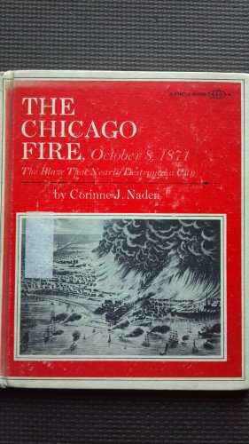 The Chicago Fire, 1871: The Blaze That Nearly Destroyed a City: Corinne J. Naden