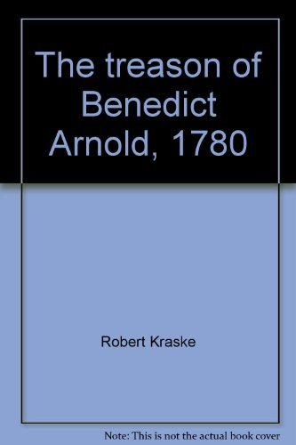 9780531010167: The treason of Benedict Arnold, 1780;: An American general becomes his country's first traitor (A Focus book)