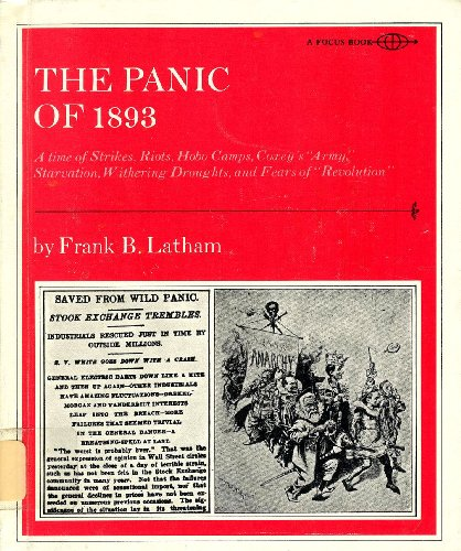 "The Panic of 1893;: A time of strikes, riots, hobo camps, Coxey's ""army"", starvation..."
