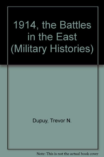 1914, the Battles in the East (Military Histories): Dupuy, Trevor N.