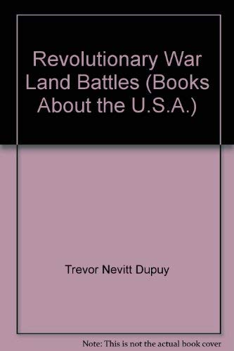 The Military History of Revolutionary War Land Battles (0531012581) by Gay M. Hammerman; Trevor Nevitt Dupuy