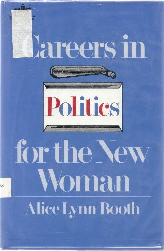 Careers in Politics for the New Woman: Booth, Alice Lynn