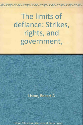 The Limits of Defiance: Strikes, Rights, and Government: Liston, Robert A.