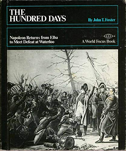9780531021576: The Hundred Days: Napoleon returns from Elba to meet defeat at Waterloo, (A World focus book)
