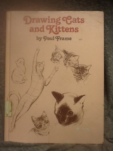 Drawing Cats and Kittens (A How-to-draw Book) (053102282X) by Paul Frame
