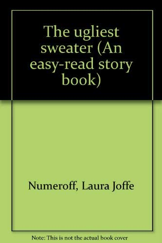 The ugliest sweater (An Easy-read story book): Numeroff, Laura Joffe