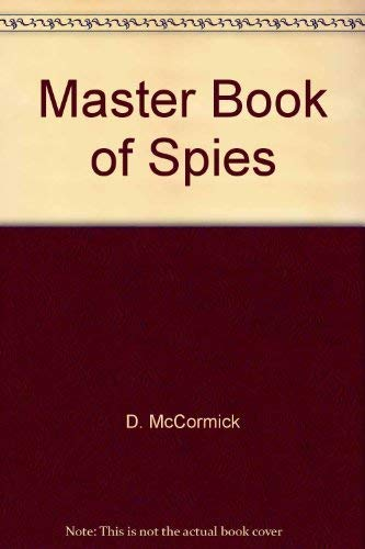 9780531024157: The master book of spies;: The world of espionage, master spies, tortures, interrogations, spy equipment, escapes, codes & how you can become a spy,