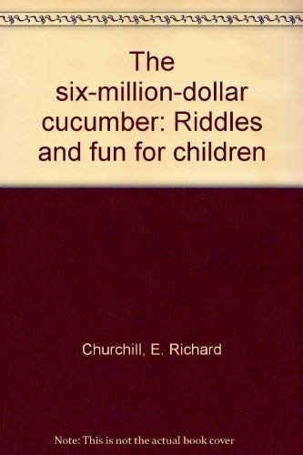 9780531024294: The six-million-dollar cucumber: Riddles and fun for children