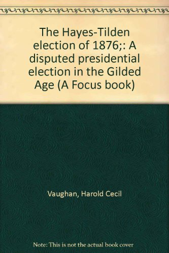 The Hayes-Tilden election of 1876;: A disputed presidential election in the Gilded Age (A Focus ...